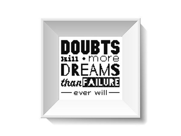 Doubts kill more dreams than failure ever will cross stitch pattern